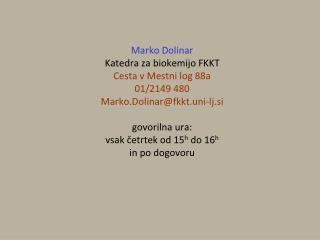 Marko Dolinar Katedra za biokemijo FKKT Cesta v Mestni log 88a 01/ 2149 480