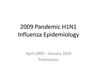 2009 Pandemic H1N1 Influenza Epidemiology