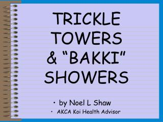 TRICKLE TOWERS   BAKKI  SHOWERS