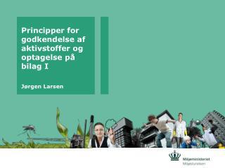 Principper for godkendelse af aktivstoffer og optagelse på bilag I Jørgen Larsen
