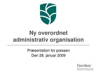 Ny overordnet     administrativ organisation