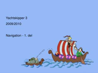 Yachtskipper 3 2009/2010 Navigation - 1. del