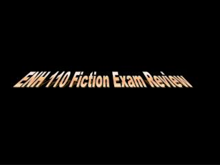 ENH 110 Fiction Exam Review