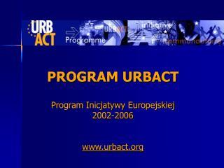 PROGRAM URBACT Program Inicjatywy Europejskiej 2002-2006 urbact