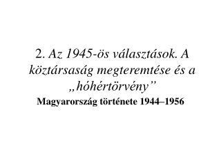 """2.  Az 1945-ös választások. A köztársaság megteremtése és a """"hóhértörvény"""""""