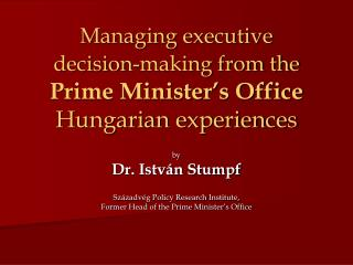 Managing executive  decision-making from the Prime Minister's Office Hungarian experiences