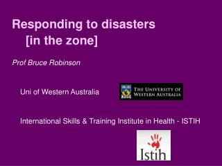 Responding to disasters      [in the zone] Prof Bruce Robinson Uni of Western Australia