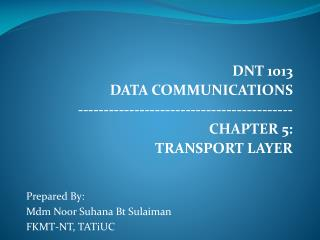 DNT 1013 DATA COMMUNICATIONS ------------------------------------------ CHAPTER 5: TRANSPORT LAYER