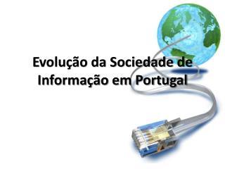 E volução da Sociedade de Informação em Portugal