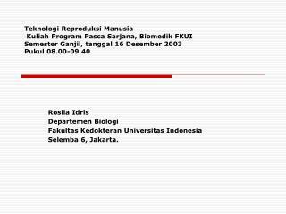 Rosila Idris Departemen Biologi Fakultas Kedokteran Universitas Indonesia Selemba 6, Jakarta.