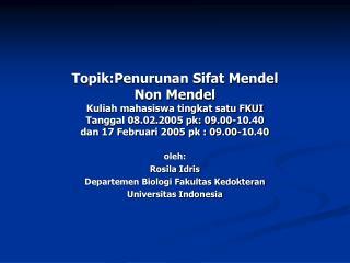 oleh: Rosila Idris Departemen Biologi Fakultas Kedokteran Universitas Indonesia