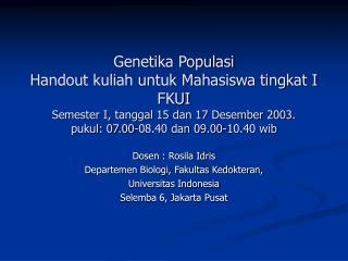 Dosen : Rosila Idris Departemen Biologi, Fakultas Kedokteran, Universitas Indonesia