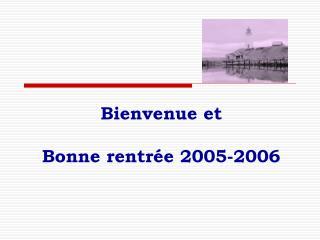 Bienvenue et  Bonne rentrée 2005-2006