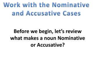 Work with the Nominative and Accusative Cases
