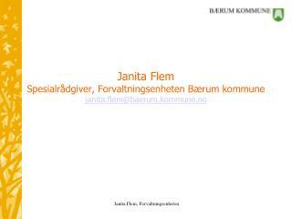 Janita Flem Spesialrådgiver, Forvaltningsenheten Bærum kommune janita.flem@baerum.kommune.no
