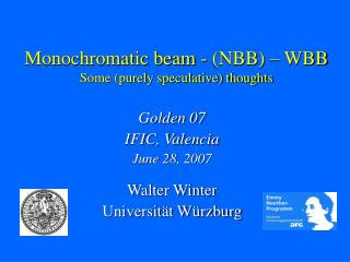 Monochromatic beam - (NBB) – WBB Some (purely speculative) thoughts