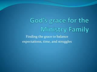 God�s grace for the Ministry Family