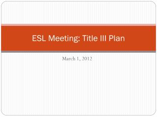 ESL Meeting: Title III Plan