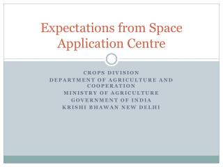 Expectations from Space Application Centre