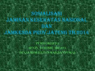 SOSIALISASI  JAMINAN KESEHATAN NASIONAL DAN  JAMKESDA PROV.JATENG TH.2014