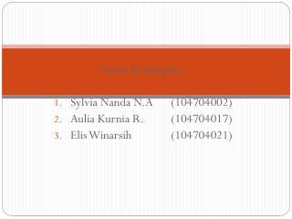 Nama Kelompok : Sylvia Nanda N.A(104704002) Aulia Kurnia R.(104704017)