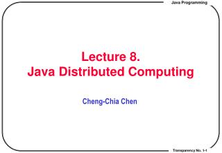 Lecture 8.  Java Distributed Computing