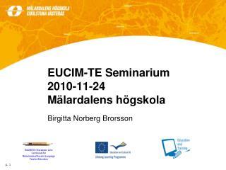 EUCIM-TE Seminarium 2010-11-24 Mälardalens högskola