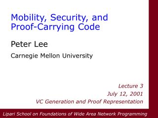 Mobility, Security, and Proof-Carrying Code  Peter Lee Carnegie Mellon University