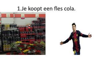 1.Je koopt een fles cola.