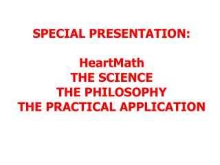 SPECIAL PRESENTATION:  HeartMath THE SCIENCE THE PHILOSOPHY THE PRACTICAL APPLICATION
