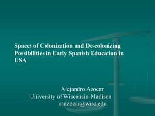 Spaces of Colonization and De-colonizing Possibilities in Early Spanish Education in USA