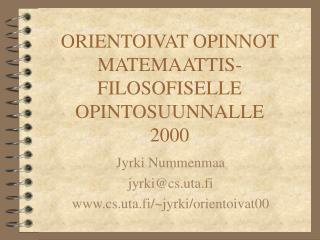 ORIENTOIVAT OPINNOT MATEMAATTIS-FILOSOFISELLE OPINTOSUUNNALLE 2000