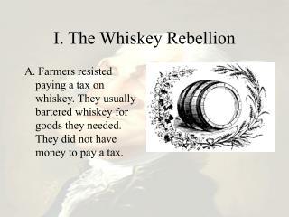 I. The Whiskey Rebellion