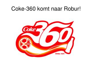 Coke-360 komt naar Robur!