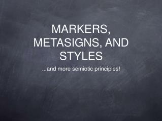 MARKERS, METASIGNS, AND STYLES