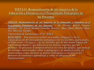 TITULO: Regionalizaci n de los impactos de la Educaci n a Distancia en el Pensamiento Pedag gico de los Docentes.