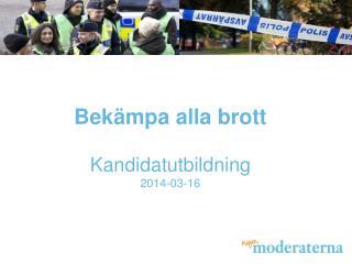 Bekämpa alla brott Kandidatutbildning 2014-03-16
