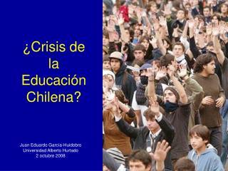 �Crisis de la  Educaci�n  Chilena?