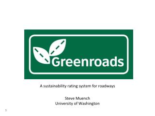 A sustainability rating system for roadways Steve Muench University of Washington