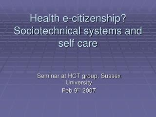 Health e-citizenship? Sociotechnical systems and self care