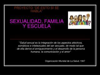 """PROYECTO """"DE ESTO SÍ SE HABLA"""" SEXUALIDAD, FAMILIA Y ESCUELA"""