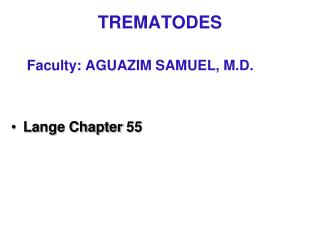 TREMATODES Faculty: AGUAZIM SAMUEL, M.D.