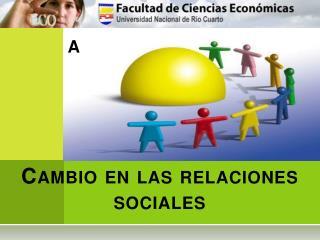 Cambio en las relaciones sociales