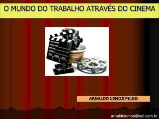 O MUNDO DO TRABALHO ATRAV�S DO CINEMA