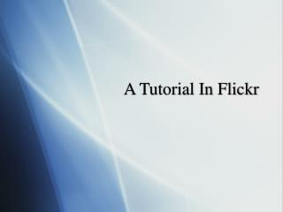 A Tutorial In Flickr