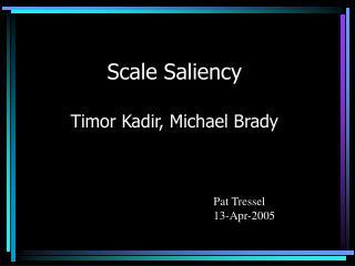 Scale Saliency Timor Kadir, Michael Brady