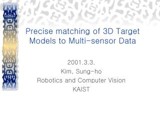 Precise matching of 3D Target Models to Multi-sensor Data