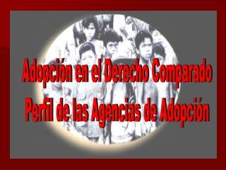 Adopción en el Derecho Comparado Perfil de las Agencias de Adopción