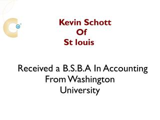 Kevin Schott - Recieved a B.S.B.A In Accounting From Washington University, St Louis