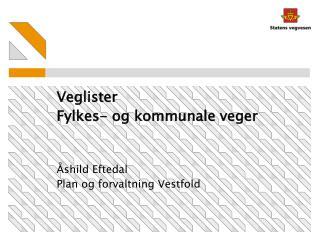 Veglister  Fylkes- og kommunale veger Åshild Eftedal Plan og forvaltning Vestfold